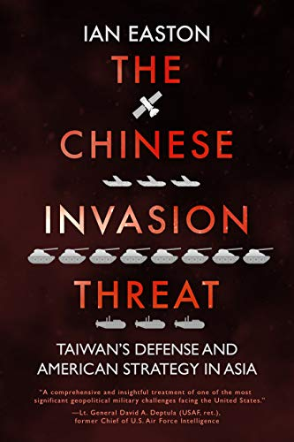 The Chinese Invasion Threat: Taiwan's Defense and American Strategy in Asia di Ian Easton