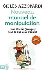 Nouveau manuel de manipulation : Pour tout obtenir (ou presque) !