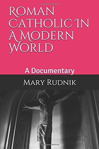 Roman Catholic In A Modern World: A Documentary por Mrs. Mary Elizabeth Rudnik