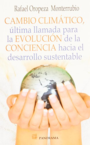 Cambio climatico, ultima llamada para la evolucion de la conciencia hacia el desarrollo sustentable / Climate change, last call for the evolution of consciousness towards sustainable development