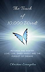 The Touch of 10,000 Words: Musings and Poetry: Love, Life, Inner Magic and the Pursuit of Dreams