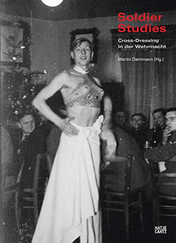 Soldier Studies: Cross-Dressing in der Wehrmacht