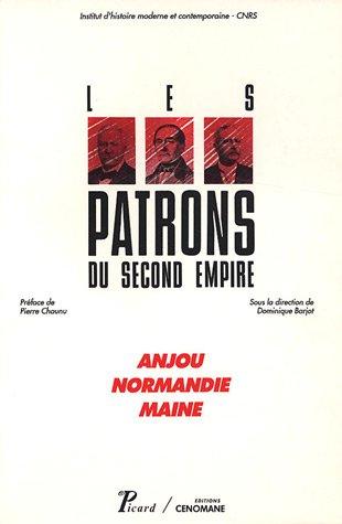 Les patrons du Second Empire : Anjou, Normandie, Maine