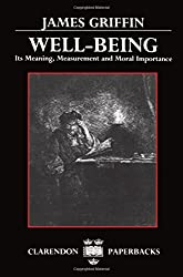 Well-Being: Its Meaning, Measurement, and Moral Importance (Clarendon Paperbacks)