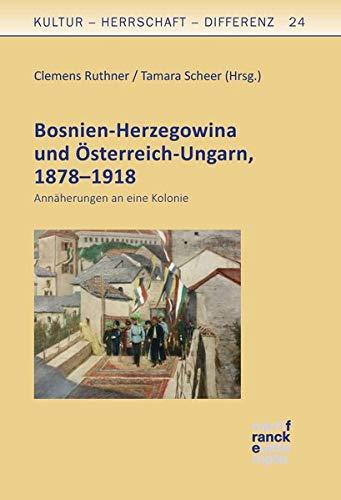 Bosnien-Herzegowina und Österreich-Ungarn, 1878-1918: Annäherungen an eine Kolonie