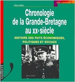 Chronologie de la Grande-Bretagne au XXème siècle. Histoire des faits économiques, politiques et sociaux de Rémi Pérès ( 16 mars 2001 )