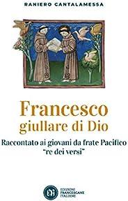 """Francesco giullare di Dio: Raccontato ai giovani da frate Pacifico """"re dei v"""