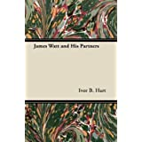 [James Watt and His Partners] (By: Ivor B. Hart) [published: March, 2012]