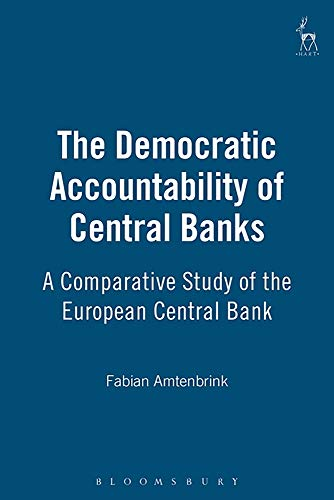 The Democratic Accountability of Central Banks: A Comparative Study of the European Central Bank