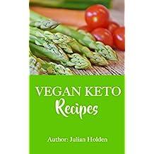 Vegan Ketogenic: Vegan Keto Recipe Book, 51 of The Best Low Carb Vegan Recipes: Burn Fat and Live Forever on Scientifically Formulated Vegan Low Carb Recipe ... Vegan Ketogenic, Keto) (English Edition)