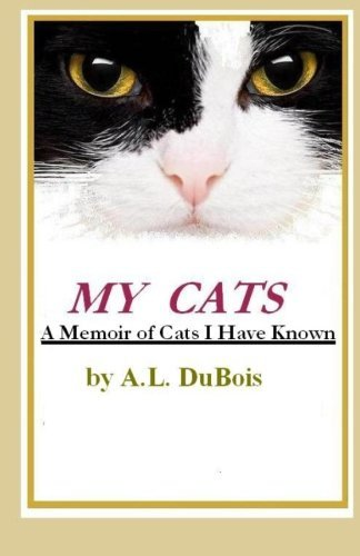 My Cats: A Memoir of Cats I Have Known by A. L. DuBois (2013-06-05)