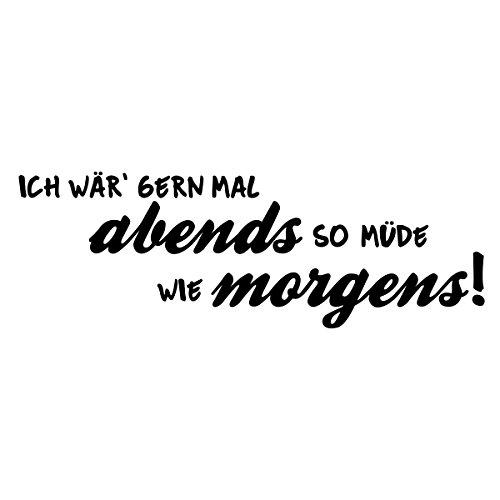 WANDKINGS Wandtattoo - Ich wär' gern mal abends so müde wie morgens! - 155 x 53 cm - Schwarz - Wähle aus 5 Größen & 35 Farben