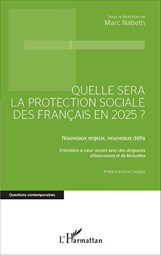 Quelle sera la protection sociale des Français en 2025?: Nouveaux enjeux, nouveaux défis - Entretiens à coeur ouvert avec des dirigeants d'Assurances et ... (Questions contemporaines) par Marc Nabeth