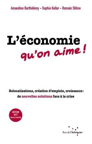 L'économie qu'on aime ! : Relocalisations, création d'emplois, croissance : de nouvelles solutions face à la crise par Amandine Barthélémy