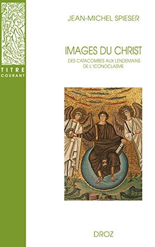 Images du Christ: Des catacombes aux lendemains de l'iconoclasme