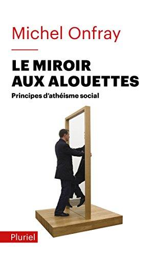 Le miroir aux alouettes: Principes d'athéisme social