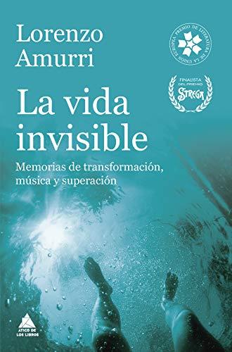 La vida invisible: Memorias de transformación, música y superación (Ático de los Libros nº 52) por Lorenzo Amurri