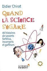 Quand la science s'égare : 40 histoires de savants farfelus, incompris et gaffeurs