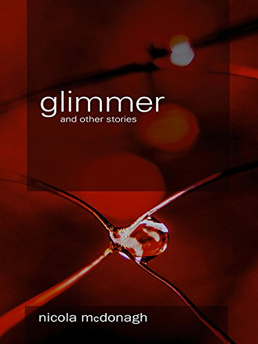 Glimmer and other stories: Unusual and curious tales of magical realism, horror, mystery and suspense (English Edition)