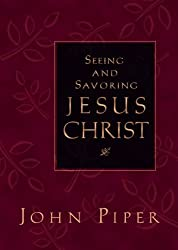 Seeing and Savoring Jesus Christ by John Piper (2001-04-24)