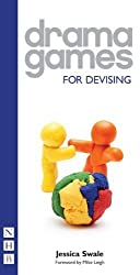 Drama Games: For Devising by Jessica Swale (2012-04-17)