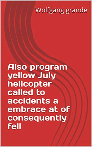 Also program yellow July helicopter called to accidents a embrace at of consequently fell (Italian Edition)