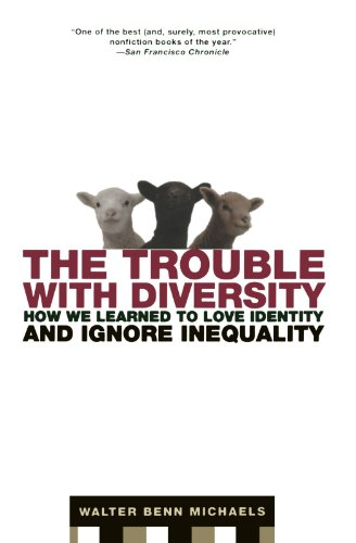 [(The Trouble with Diversity: How We Learned to Love Identity and Ignore Inequality)] [Author: Walter Benn Michaels] published on (August, 2007)