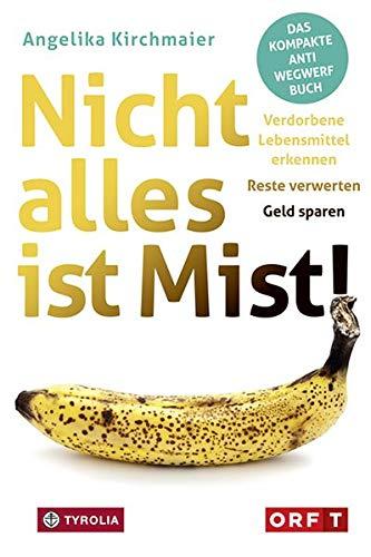 Nicht alles ist Mist!: Verdorbene Lebensmittel erkennen - Reste verwerten - Geld sparen. Das kompakte Anti-Wegwerf-Buch.