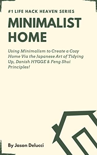Minimalist Home: Using Minimalism to Create a Cozy Home Via the Japanese Art of Tidying