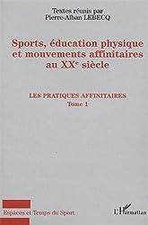 Sport, éducation physique et mouvements affinitaires au XXe siècle, tome 1 : Les pratiques affinitaires