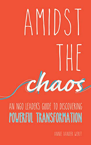 Amidst the Chaos: An NGO leader's guide to discovering powerful transformation (English Edition)
