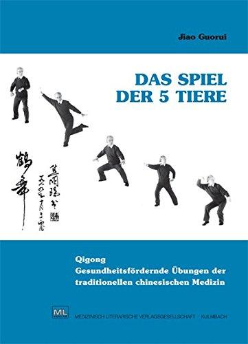 Das Spiel der 5 Tiere: Gesundheitsfördernde Übungen der traditionellen chinesischen Medizin