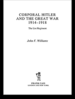 Corporal Hitler and the Great War 1914-1918: The List Regiment par [Williams, John F]