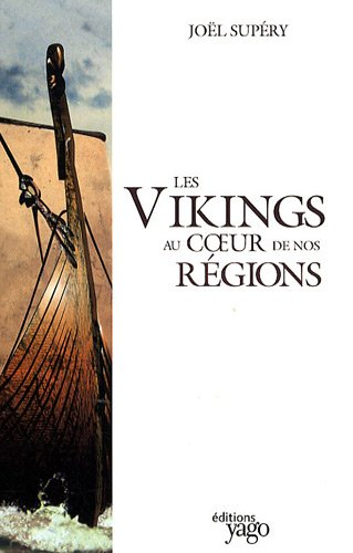 Les Vikings au coeur de nos régions par Joël Supéry