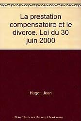 La prestation compensatoire et le divorce loi du 30 juin 2000 (ancienne édition)