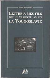 Lettre à mes fils, Yougoslavie