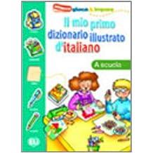 Il mio primo dizionario illustrato d'italiano. A scuola