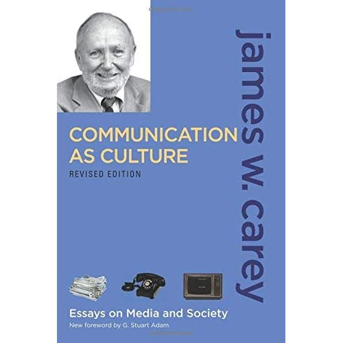[Communication as Culture, Revised Edition: Essays on Media and Society] [By: Carey, James W.] [September, 2008]