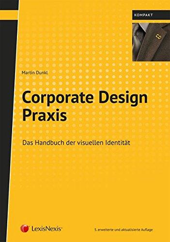 Corporate Design Praxis: Das Handbuch der visuellen Identität von Unternehmen (Lehrbuch)