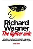 Telecharger Livres Richard Wagner The Lighter Side An Illustrated Collection of Interesting Facts Quips Quotes Anecdotes and Inspirational Tales from the Life and Works of the German Composer By Terry Quinn published September 2013 (PDF,EPUB,MOBI) gratuits en Francaise