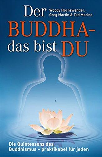 Der Buddha - das bist DU: Die Quintessenz des Buddhismus - praktikabel für jeden