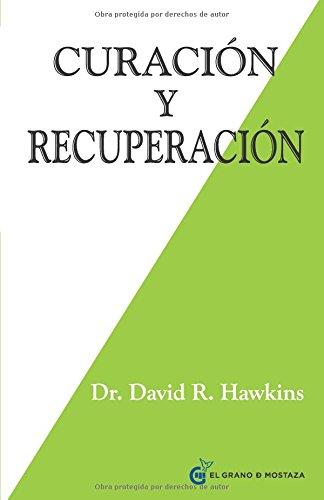 Curación Y Recuperación (Inspirados a un curso de milagros) por Dr. David R. Hawkins