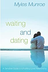 Waiting and Dating A Sensible Guide to a Fulfilling Love