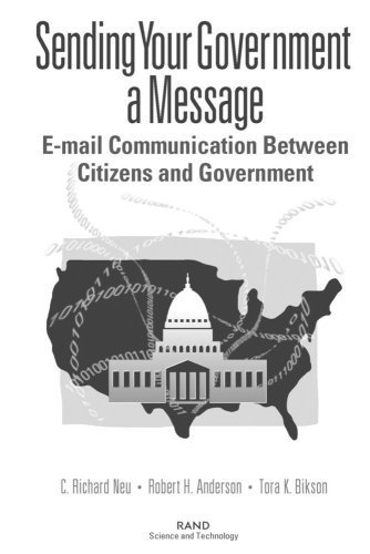 Sending Your Government a Message: E-Mail Communication Between Citizens and Government by Neu, Richard C., Anderson, Robert H., Bikson, Tora K. (1999) Paperback