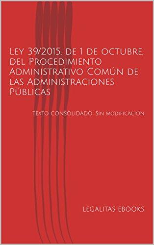 Ley 39/2015, de 1 de octubre, del Procedimiento Administrativo Común de las Administraciones Públicas: TEXTO CONSOLIDADO: Sin modificación