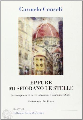 Eppure mi sfiorano le stelle (Il liocorno. Poeti del Novecento) di Consoli, Carmelo (2008) Tapa blanda