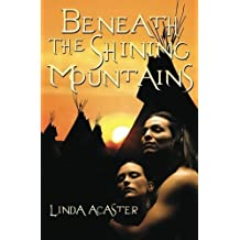 Beneath The Shining Mountains by Linda Acaster (2012-10-15)
