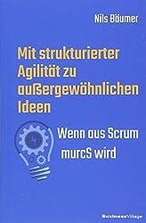 Mit strukturierter Agilität zu außergewöhnlichen Ideen: Wenn aus Scrum murcS wird