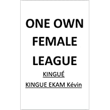 ONE OWN FEMALE LEAGUE (French Edition)