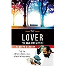 The Lover: You Have Been Missing by Acharya Prashant | Love, Spiritual 2017 (Love, Spiritual, Self Help, God, Meditation, Art of Living, Universal Love, Unconditional Love)